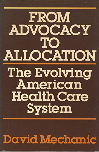 9780029208601: From Advocacy to Allocation: The Evolving American Health Care System