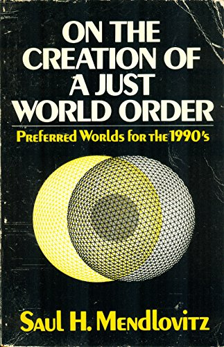 9780029209103: On the Creation of a Just World Order: Preferred Worlds for the 1990's