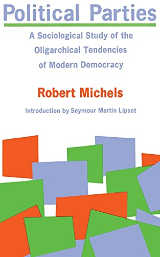 Political Parties: A Sociological Study of the Oligarchial Tendencies of Modern Democracy: Robert ...
