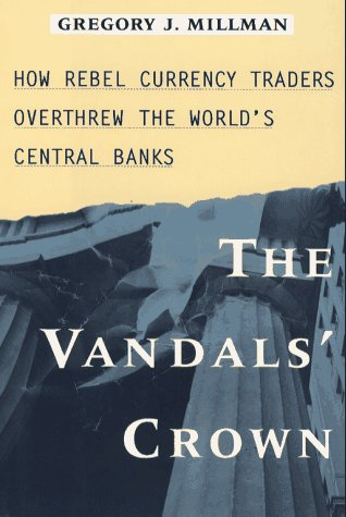 9780029212875: The Vandal's Crown: How Rebel Currency Traders Overthrew the World's Central Banks