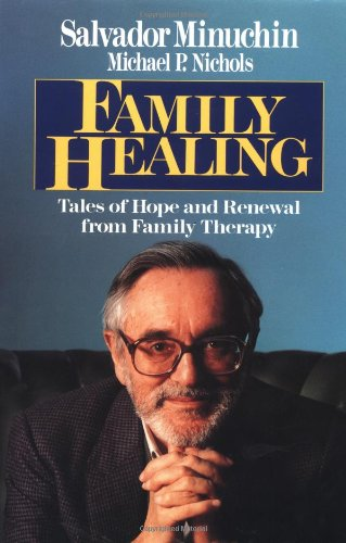 Family Healing : Tales of Hope and Renewal from Family Therapy: Minuchin, Salvador; Nichols, ...