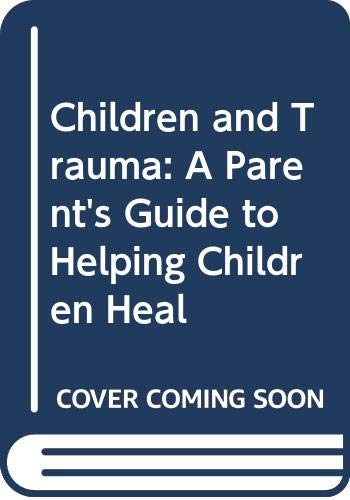 9780029216668: Children and Trauma: A Parent's Guide to Helping Children Heal