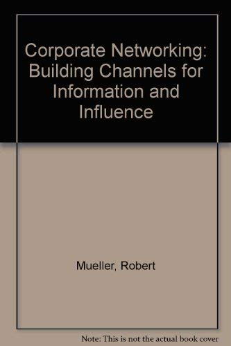 9780029221501: Corporate Networking: Building Channels for Information and Influence
