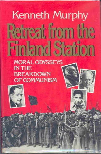 9780029223154: Retreat from the Finland Station: Moral Odysseys in the Breakdown of Communism