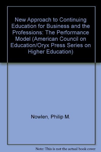 9780029227404: New Approach to Continuing Education for Business and the Professions: The Performance Model (American Council on Education/Oryx Press Series on Higher Education)