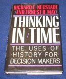 Thinking In Time : The Uses Of History For Decision Makers: Neustadt, Richard E. And Ernest R. May