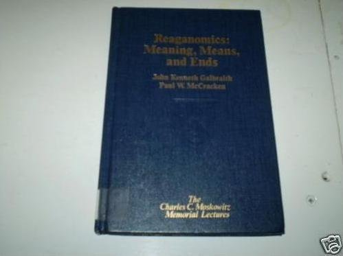 9780029228906: REAGANOMICS: MEANING, MEANS, AND ENDS (Charles C Moskowitz Memorial Lectures)