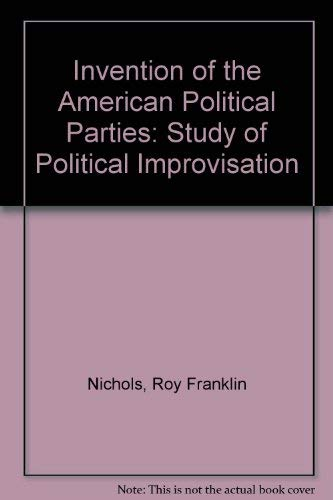 9780029229200: Invention of the American Political Parties: A Study of Political Improvisation