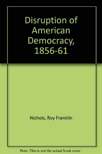 9780029229309: Disruption of American Democracy, 1856-61
