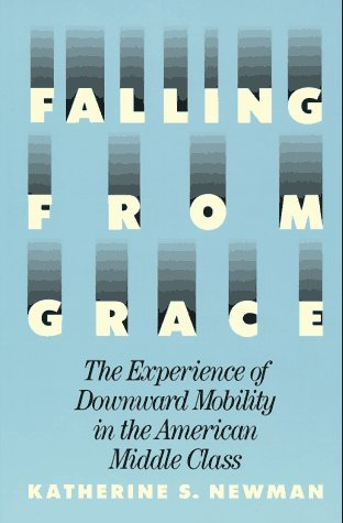Falling from Grace: The Experience of Downward: Newman, Katherine S.;