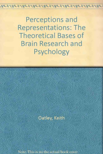 Perceptions and Representations: The Theoretical Bases of Brain Research and Psychology: Oatley, ...