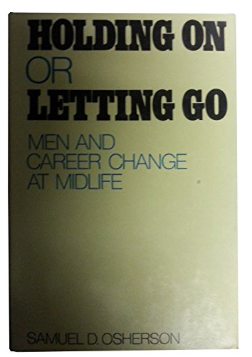 Holding on or Letting Go: Men and: Osherson, Samuel D.