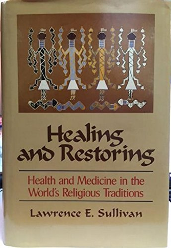 9780029237915: Healing and Restoring: Health and Medicine in the World's Religious Traditions