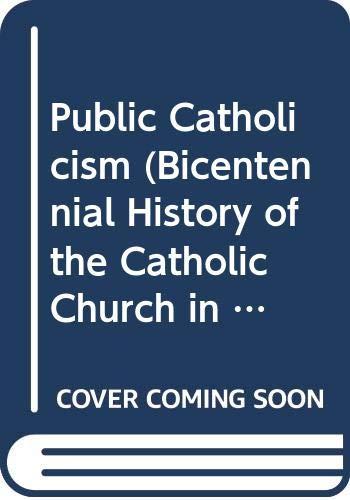 Public Catholicism (Bicentennial History of the Catholic: O'Brien, David J.
