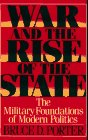 War and the Rise of the State: The Military Foundations of Modern Politics: Porter, Bruce D.