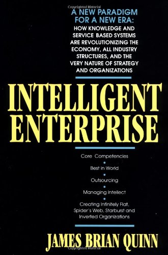 Intelligent Enterprise: A Knowledge and Service Based: James Brian Quinn