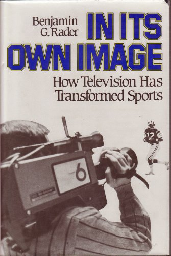 9780029257005: In Its Own Image: How Television Has Transformed Sports