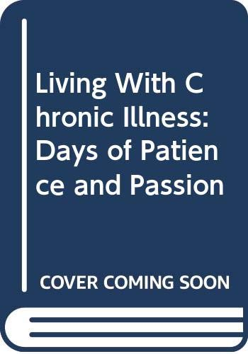 9780029257302: Living with Chronic Illness: Days of Patience and Passion