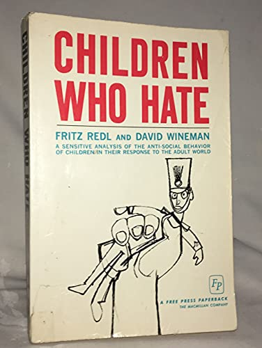 9780029259603: Children Who Hate: A Sensitive Analysis of the Anti-Social Behavior of Children in their Response to the Adult World