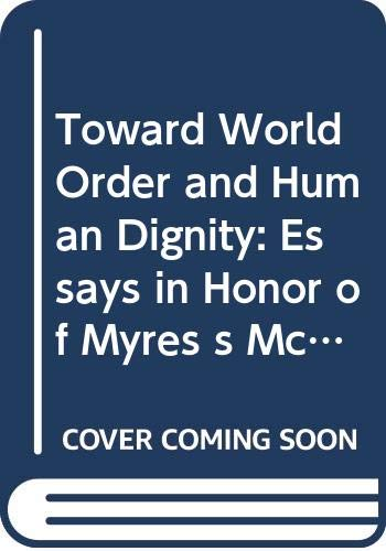 9780029262900: Toward World Order and Human Dignity: Essays in Honor of Myres s McDougal