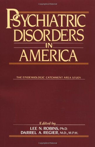 Psychiatric Disorders in America : How to: Lee N. Robins;