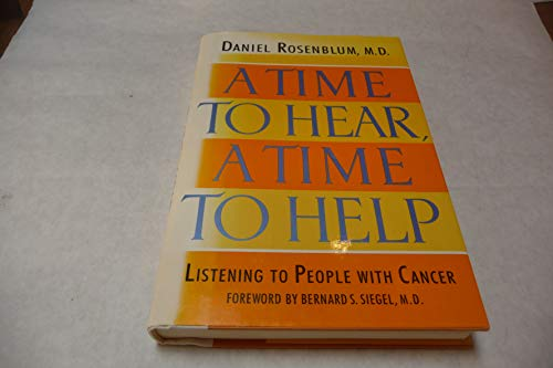 A Time to Hear, a Time to Help: Listening to People with Cancer: Rosenblum, Daniel