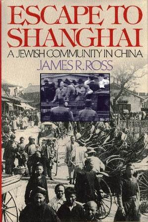 Escape to Shanghai: A Jewish Community in China.: Ross, James R.