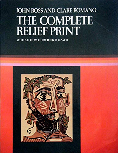9780029273906: The Complete Relief Print: The Art and Technique of the Relief Print, Children's Prints, Care of Prints, Collecting Prints, Dealer and the Edition