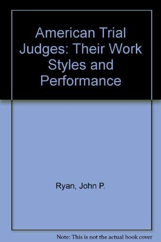 American Trial Judges: Their Work Styles and: John P. Ryan,