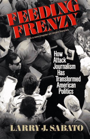 9780029276365: Feeding Frenzy: How Attack Journalism Has Transformed American Politics