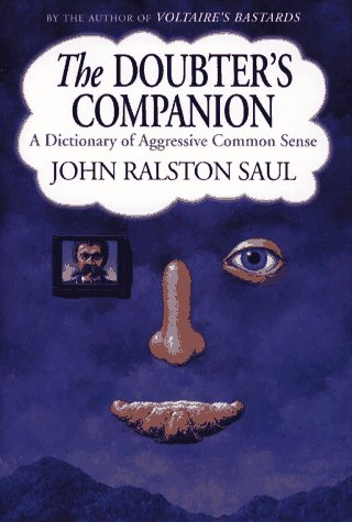 Doubter's Companion: A Dictionary of Aggressive Common: Saul, John Ralston