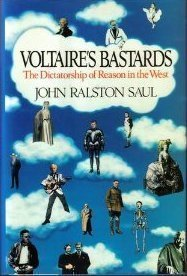 Voltaire's Bastards: The Dictatorship of Reason in the West (0029277256) by John Ralston Saul