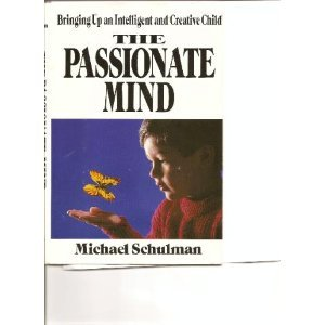 9780029281116: The Passionate Mind: Bringing Up an Intelligent and Creative Child