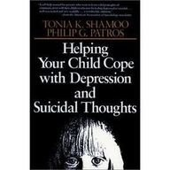 Helping Your Child Cope with Depressions and Suicidal Thoughts: Shamoo, Tonia K.