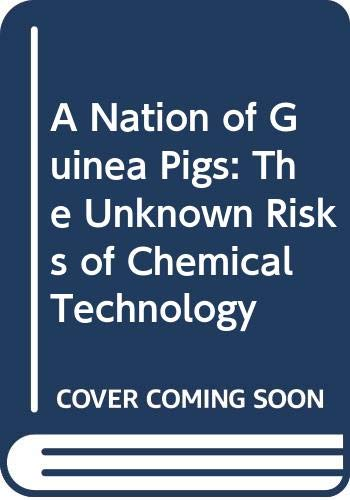 9780029285503: A Nation of Guinea Pigs: The Unknown Risks of Chemical Technology