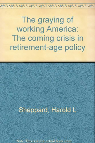 9780029286609: The graying of working America: The coming crisis in retirement-age policy