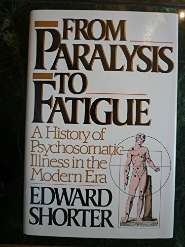 9780029286654: From Paralysis to Fatigue: A History of Psychosomatic Illness in the Modern Era