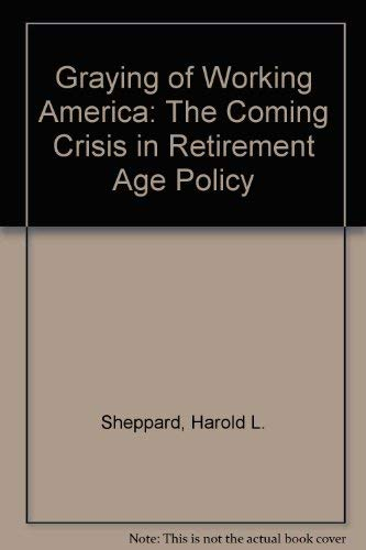9780029287200: Graying of Working America: The Coming Crisis in Retirement Age Policy