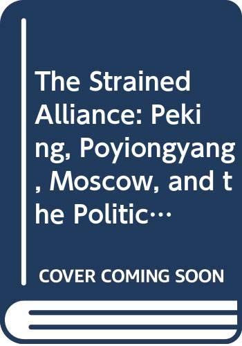 9780029288801: The Strained Alliance: Peking, Poyiongyang, Moscow, and the Politics of the Korean Civil War