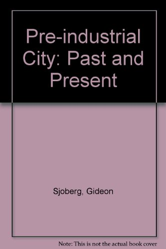 THE PREINDUSTRIAL CITY : Past and Present: Sjoberg, Gideon