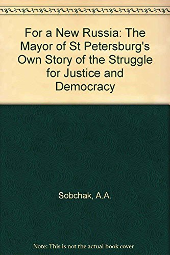 9780029297704: For a New Russia: The Mayor of St. Petersburg's Own Story of the Struggle for Justice and Democracy