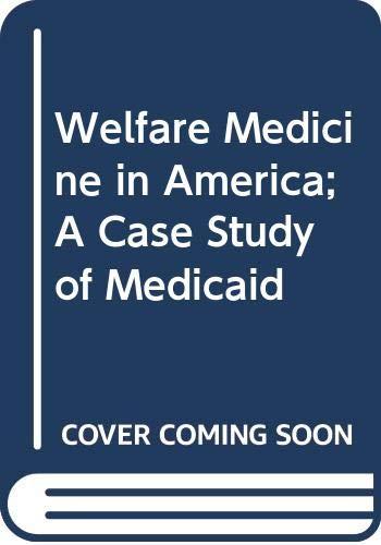 9780029315200: Welfare Medicine in America; A Case Study of Medicaid: A Case Study of Medicaid