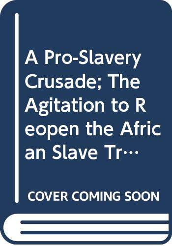 9780029324301: A Pro-Slavery Crusade : The Agitation to Reopen the African Slave Trade