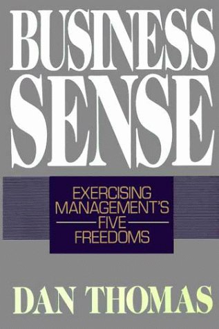 9780029324448: Business Sense: Exercising Management's Five Freedoms