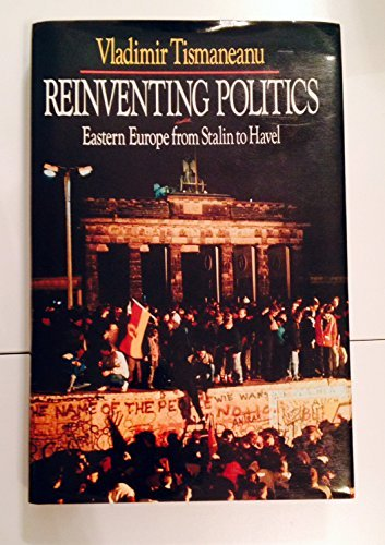 9780029326053: Reinventing Politics: Eastern Europe from Stalin to Havel