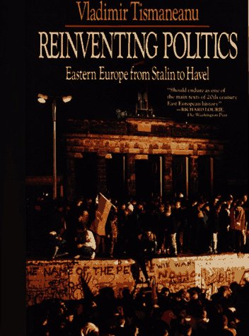 9780029326060: Reinventing Politics: Eastern Europe from Stalin to Havel