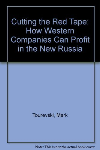 Cutting the Red Tape: How Western Companies Can Profit in the New Russia: Tourevski, Mark; Morgan, ...