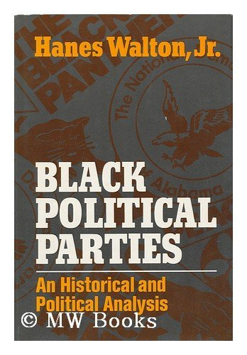 Black Political Parties: An Historical and Political Analysis: Walton, Hanes