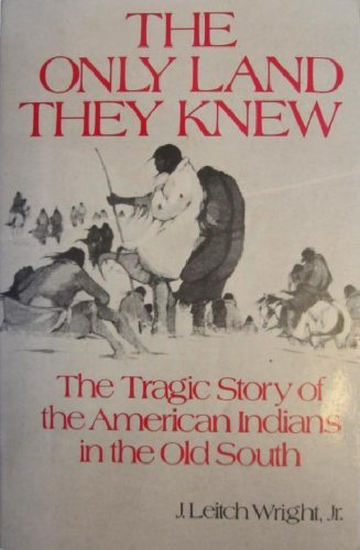 9780029346907: The Only Land They Knew: The Tragic Story of the American Indians in the Old South