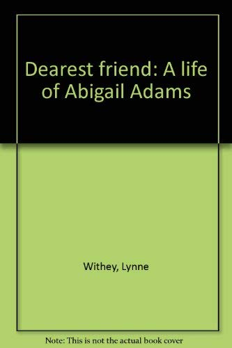 9780029347607: Dearest friend: A life of Abigail Adams